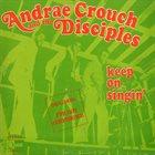 ANDRAÉ CROUCH Andraé Crouch & The Disciples : Keep On Singin' album cover