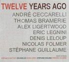 ANDRÉ CECCARELLI Ceccarelli, Bramerie, Ligertwood, Legnini, Leloup, Folmer, Guillaume : Twelve Years Ago album cover