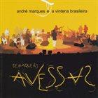 ANDRÉ MARQUES André Marques E A Vintena Brasileira : De Barque Às Avessas album cover