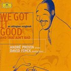 ANDRÉ PREVIN We Got It Good And That Ain't  Bad album cover