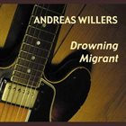 ANDREAS WILLERS Drowning Migrant album cover