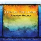 ANDREW HADRO For Us, The Living album cover