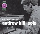 ANDREW HILL Mosaic Select 23: Andrew Hill - Solo album cover