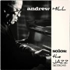 ANDREW HILL Solos - The Jazz Sessions album cover