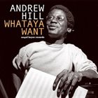ANDREW HILL Whataya Want' Dig album cover
