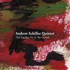 ANDREW SCHILLER Tied Together, Not to the Ground album cover