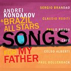 ANDREY KONDAKOV Andrei Kondakov & Brazil All Stars : Songs For My Father album cover