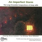 ANDY JAFFE Imperfect Storm: Large Ensemble Compositions album cover