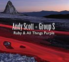 ANDY SCOTT Andy Scott + Group S : Ruby And All Things Purple album cover