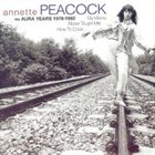 ANNETTE PEACOCK My Mama Never Taught Me How to Cook: the Aura Years 1978-1982 album cover