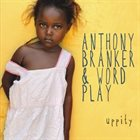 ANTHONY BRANKER Anthony Branker and Word Play : Uppity album cover