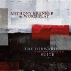 ANTHONY BRANKER The Forward (Towards Equality) Suite album cover