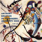 ANTHONY BRAXTON 20 Standards (Quartet) 2003 album cover