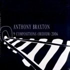 ANTHONY BRAXTON 9 Compositions (Iridium) 2006 (12+1tet) album cover