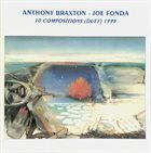 ANTHONY BRAXTON Anthony Braxton - Joe Fonda : 10 Compositions (Duet) 1995 (aka Duets 1995) album cover