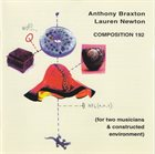 ANTHONY BRAXTON Anthony Braxton / Lauren Newton ‎: Composition 192 (For Two Musicians & Constructed Environment) album cover