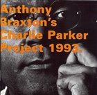 ANTHONY BRAXTON Charlie Parker Project 1993 album cover