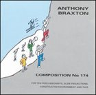 ANTHONY BRAXTON Composition No 174 (For Ten Percussionists, Slide Projections, Constructed Environment And Tape) album cover