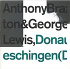 ANTHONY BRAXTON Donaueschingen (Duo) 1976 (with George Lewis) album cover