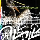 ANTHONY BRAXTON Duets (Pittsburgh) 2008 (with Ben Opie) album cover