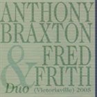 ANTHONY BRAXTON Duo (Victoriaville) 2005 (with Fred Frith) album cover