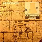 ANTHONY BRAXTON For Two Pianos album cover