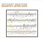 ANTHONY BRAXTON Quartet (GTM) 2006 album cover