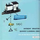 ANTHONY BRAXTON Quintet (London) 2004 - Live At The Royal Festival Hall album cover