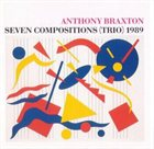 ANTHONY BRAXTON Seven Compositions (Trio) 1989 album cover