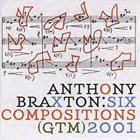 ANTHONY BRAXTON Six Compositions (Ghost Trance Music) 2001 album cover