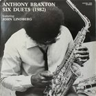 ANTHONY BRAXTON Six Duets (1982) (with John Lindberg) album cover