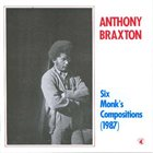 ANTHONY BRAXTON Six Monk's Compositions (1987) album cover