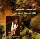ANTHONY BRAXTON Solo (Koln) 1978 album cover
