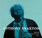 ANTHONY BRAXTON Solo (Victoriaville) 2017 album cover