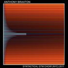 ANTHONY BRAXTON Syntactical Ghost Trance Music Choir (NYC), 2011 album cover