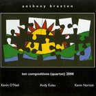 ANTHONY BRAXTON Ten Compositions (Quartet) 2000 album cover