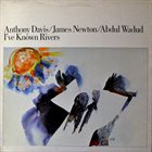 ANTHONY DAVIS I've Known Rivers (with James Newton Abdul Wadud) album cover
