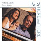 ANTONIO ADOLFO Antonio Adolfo E Carol Saboya : La E Ca Here And There album cover