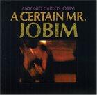 ANTONIO CARLOS JOBIM A Certain Mr. Jobim album cover