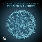 ANTONIO SANCHEZ Antonio Sanchez  & Migration : The Meridian Suite album cover