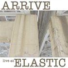 ARAM SHELTON Arrive : Live At Elastic album cover