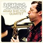 ARAM SHELTON Everything For Somebody album cover