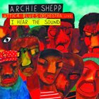 ARCHIE SHEPP Archie Shepp Attica Blues Orchestra Live: I Hear the Sound album cover