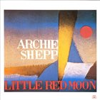 ARCHIE SHEPP Little Red Moon album cover