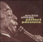 ARCHIE SHEPP Perfect Passions album cover