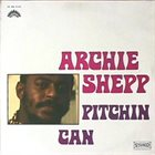 ARCHIE SHEPP Pitchin' Can album cover