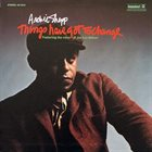 ARCHIE SHEPP Things Have Got To Change album cover