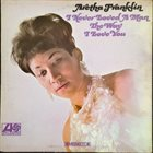 ARETHA FRANKLIN I Never Loved A Man The Way I Love You album cover