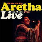 ARETHA FRANKLIN Oh Me Oh My : Live In Philly, 1972 album cover