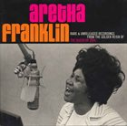 ARETHA FRANKLIN Rare & Unreleased Recordings From The Golden Reign Of The Queen Of Soul album cover